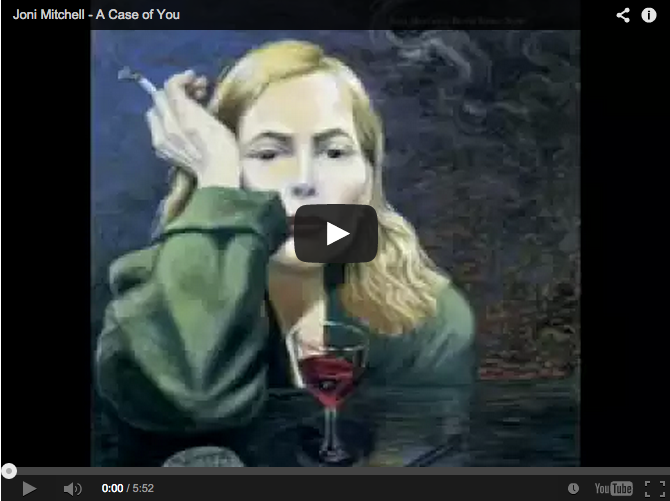 a case of you - Joni Mitchell song